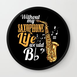 Without My Saxophone Life Would B (flat) Wall Clock
