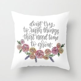Don't Rush Things That Need To Grow, Watercolor Floral Print Throw Pillow