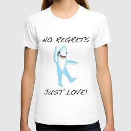 No Regrets.  Just Love. T-shirt