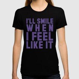 I'LL SMILE WHEN I FEEL LIKE IT (Ultra Violet) T-shirt