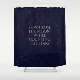 Don't Lose The Moon While Counting The Stars Shower Curtain