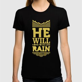 He will come to us like the winter rains, like the spring rains that water the earth. T-shirt