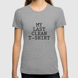 My Last Clean T-Shirt T-shirt