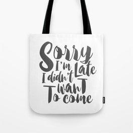 sorry i'm late Tote Bag