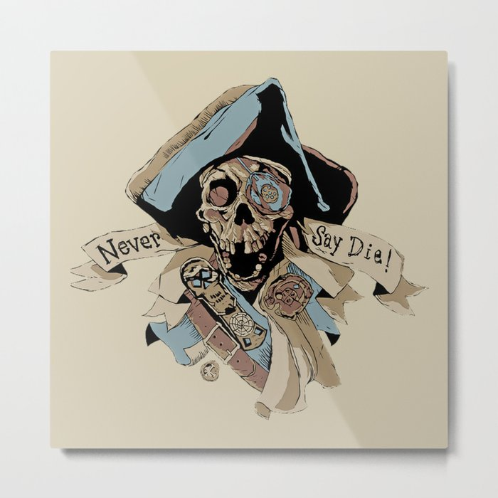 One Eyed Willy Never Say Die - The Goonies Metal Print