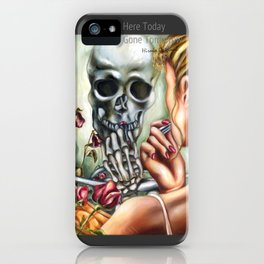 Here today, gone tomorrow iPhone Case