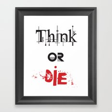 Think or Die Framed Art Print