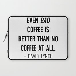 Even bad coffee is better than no coffee at all - David Lynch Laptop Sleeve