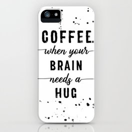 TEXT ART Coffee - when your brain needs a hug iPhone Case