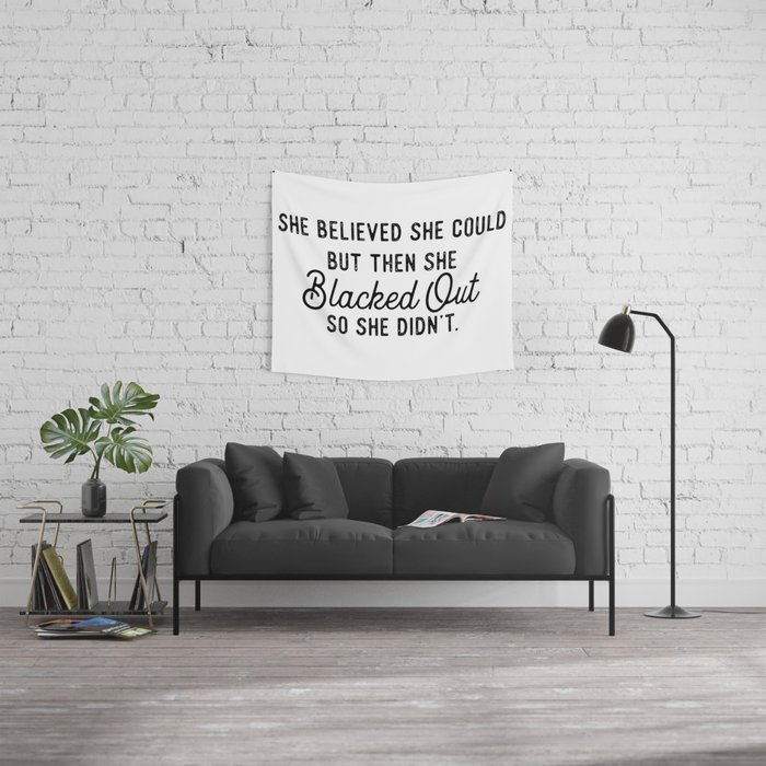 She Believed She Could But Then She Blacked Out So She Didn't Wall Tapestry