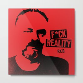 f*ck reality - philip k. dick Metal Print