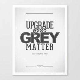 Upgrade your Grey Matter Canvas Print