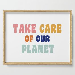 take care of our planet  Serving Tray