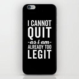 Too Legit To Quit Funny Quote iPhone Skin