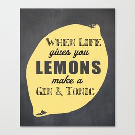 When Life Gives you Lemons Make a Gin and Tonic Canvas Print