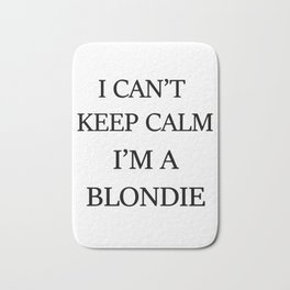 I can't keep calm I'm a blondie Bath Mat