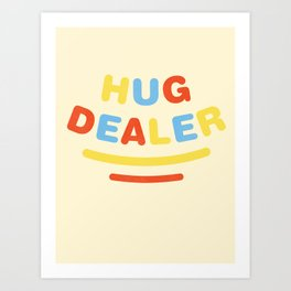 Hug Dealer Art Print