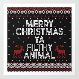 Merry Christmas Ya Filthy Animal Art Print