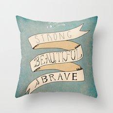 Strong Beautiful Brave Throw Pillow