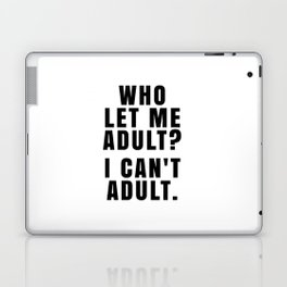 WHO LET ME ADULT? I CAN'T ADULT. Laptop & iPad Skin