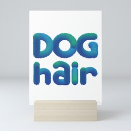 This is My Dog Hair design Funny Shedding Pet Dogs Mini Art Print