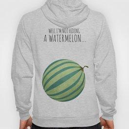 Well I'm Not Hiding A Watermelon... Hoody