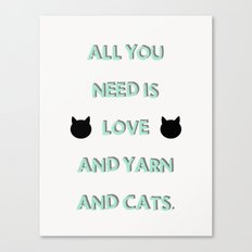 All You Need Is Love, Yarn, & Cats. Canvas Print