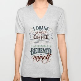 Print - I drank so much coffee today that I accidentally believed in myself Unisex V-Neck