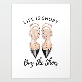 quote, Life is short, buy the shoes, typography, shoe art, watercolor Art Print