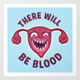 Crazed Uterus, There Will Be Blood Art Print