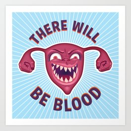 Crazed Uterus, There Will Be Blood Art Print