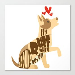 """It's """"ruff"""" when you are not around Canvas Print"""