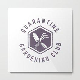 Quarantine Gardening Club Metal Print