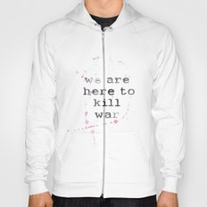 we are here to kill war Hoody