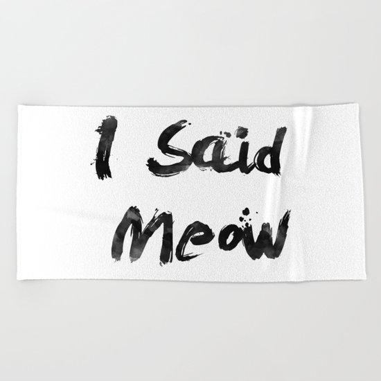 I Said Meow Beach Towel
