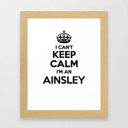 I cant keep calm I am an AINSLEY Framed Art Print