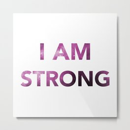 I am strong Inspirational Quote Metal Print