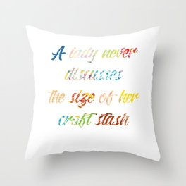 Lady Never Discusses Size of Her Craft Stash design Throw Pillow