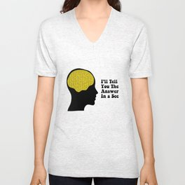 I'll tell you the answer in a sec Unisex V-Neck