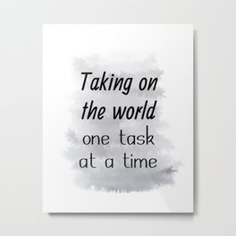 Taking On The World One Task At A Time (black, grey) Metal Print