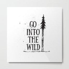 Go Into The Wild Metal Print