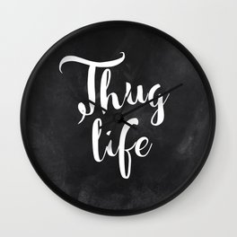 Thug Life - white on black chalkboard Wall Clock