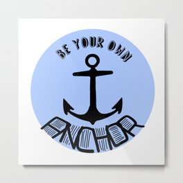be your own anchor II Metal Print