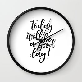 Today Will Be A Good Day, Office Sign,Home Decor,Quote Prints,Good Vibes Only,Positive,Life Motto Wall Clock