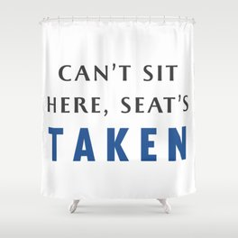 Seat's Taken Shower Curtain