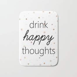 Drink Happy Thoughts Bath Mat