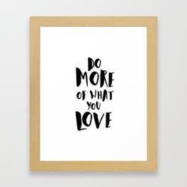 Do More of What You Love Framed Art Print