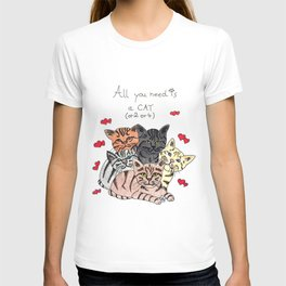 All you need is cats! T-shirt