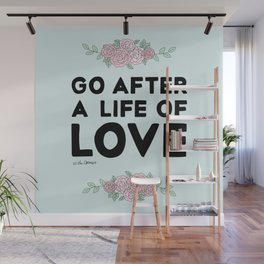 Go After A Life Of Love Wall Mural