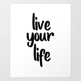 Live Your Life, Home Decor, Inspirational Quote, Motivational Quote, Typography Art Art Print